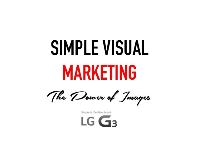 SIMPLE VISUAL MARKETING The Power of Images