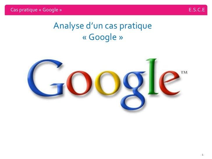Cas pratique «Google» E.S.C.E Analyse d'un cas pratique «Google»