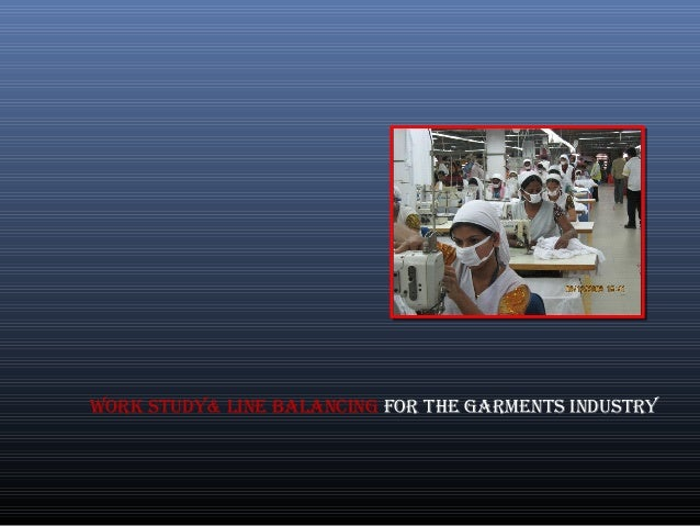 WORK study& LINE BALANCING FOR tHE GARMENts INdustRy
