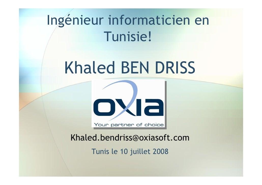 Ingénieur informaticien en          Tunisie!    Khaled BEN DRISS       Khaled.bendriss@oxiasoft.com        Tunis le 10 jui...