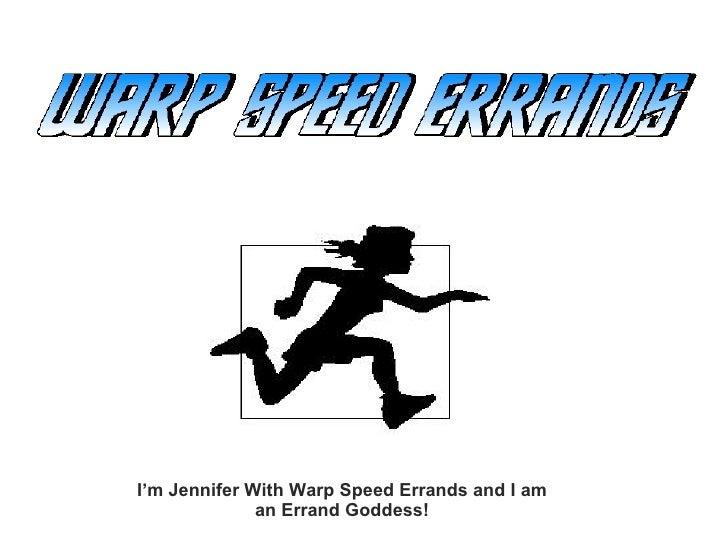 I'm Jennifer With Warp Speed Errands and I am an Errand Goddess!
