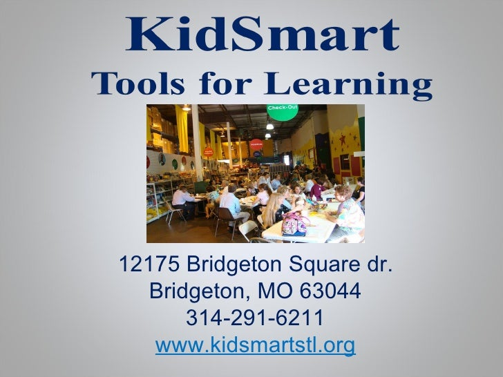 12175 Bridgeton Square dr. Bridgeton, MO 63044 314-291-6211 www.kidsmartstl.org