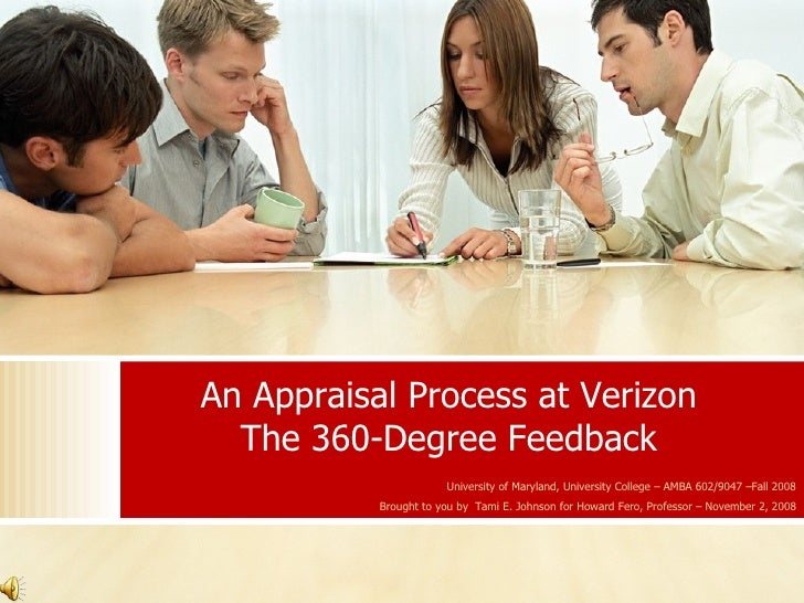 An Appraisal Process at Verizon The 360- Degree Feedback University of Maryland, University College – AMBA 602/9047 –Fall ...
