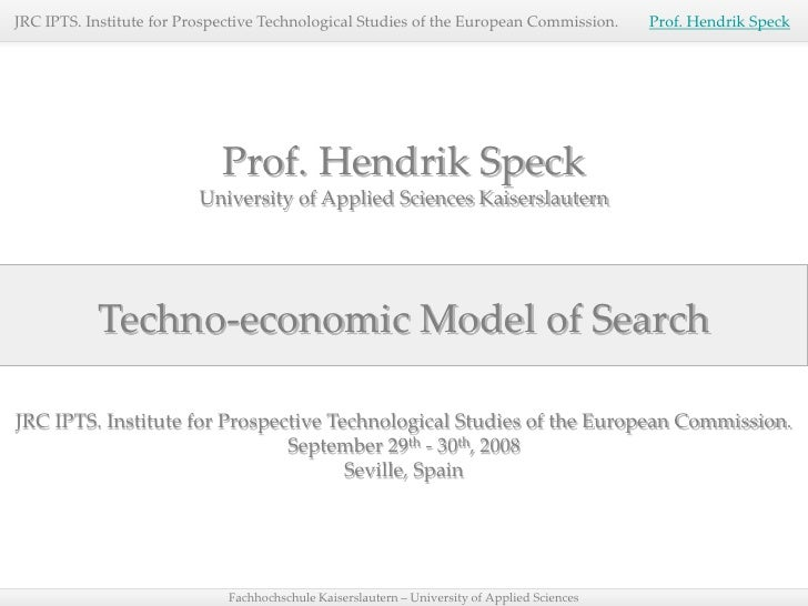 JRC IPTS. Institute for Prospective Technological Studies of the European Commission.          Prof. Hendrik Speck        ...