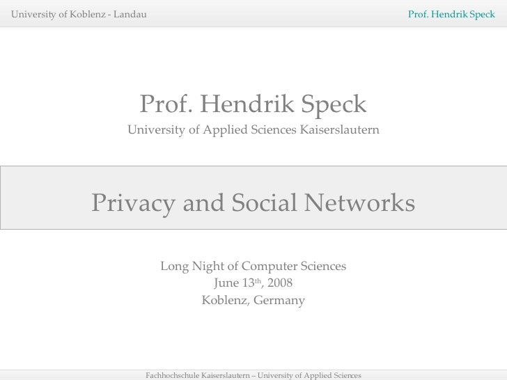 Privacy and Social Networks Prof. Hendrik Speck University of Applied Sciences Kaiserslautern Long Night of Computer Scien...