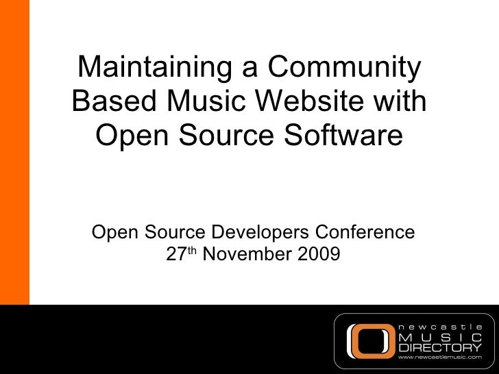 Maintaining a Community Based Music Website with Open Source Software Open Source Developers Conference 27 th  November 2009
