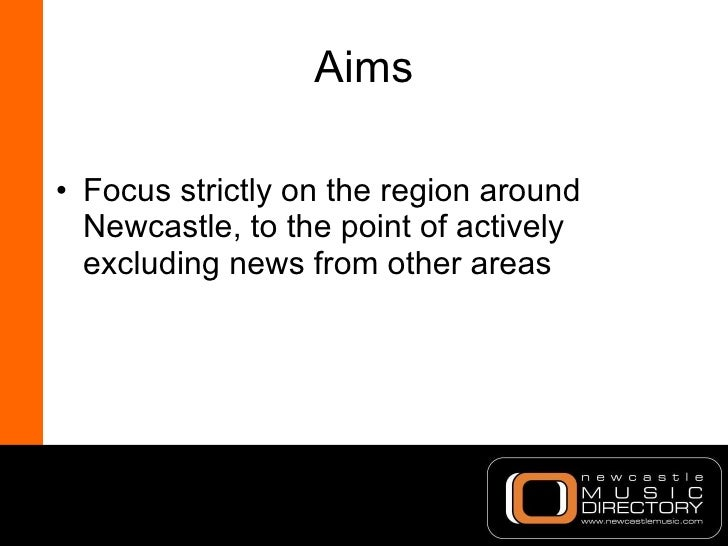 Aims <ul><li>Focus strictly on the region around Newcastle, to the point of actively excluding news from other areas </li>...