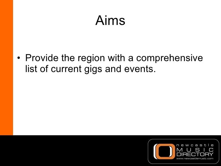 Aims <ul><li>Provide the region with a comprehensive list of current gigs and events. </li></ul>
