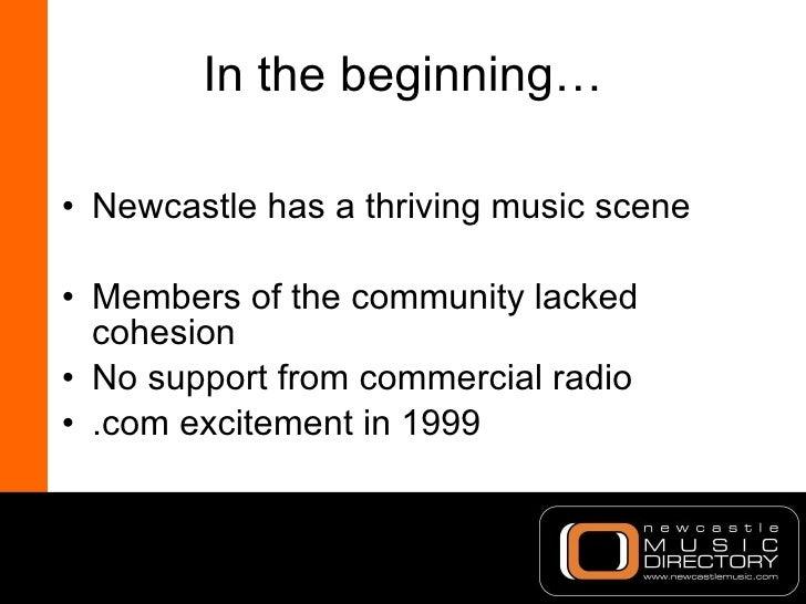 In the beginning… <ul><li>Newcastle has a thriving music scene </li></ul><ul><li>Members of the community lacked cohesion ...