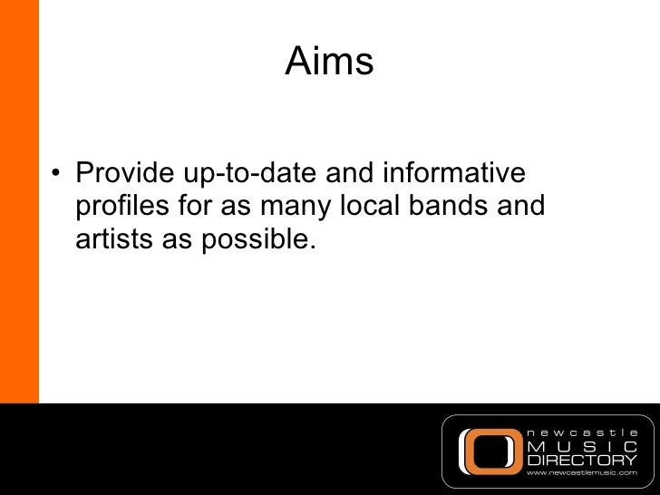 Aims <ul><li>Provide up-to-date and informative profiles for as many local bands and artists as possible. </li></ul>