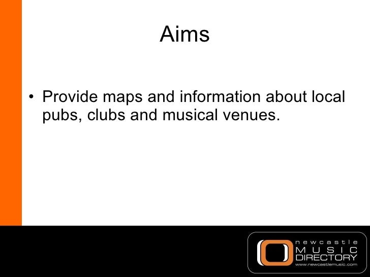 Aims <ul><li>Provide maps and information about local pubs, clubs and musical venues. </li></ul>