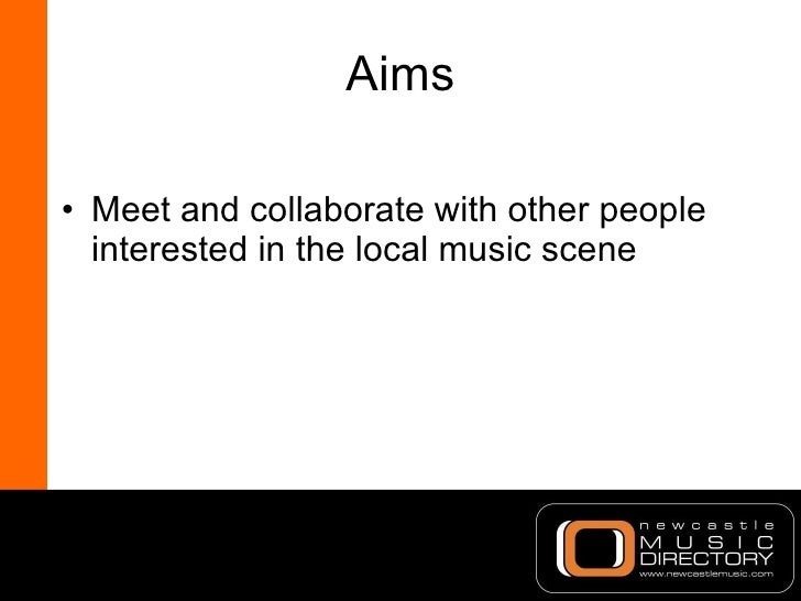 Aims <ul><li>Meet and collaborate with other people interested in the local music scene </li></ul>