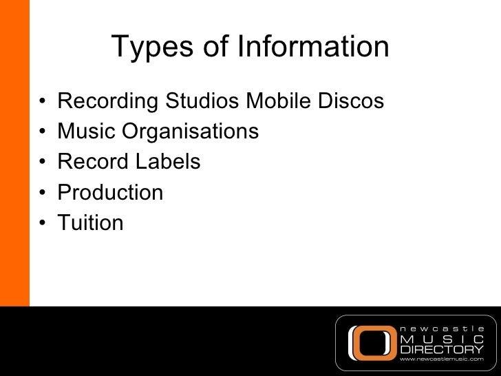 Types of Information <ul><li>Recording Studios Mobile Discos  </li></ul><ul><li>Music Organisations  </li></ul><ul><li>Rec...