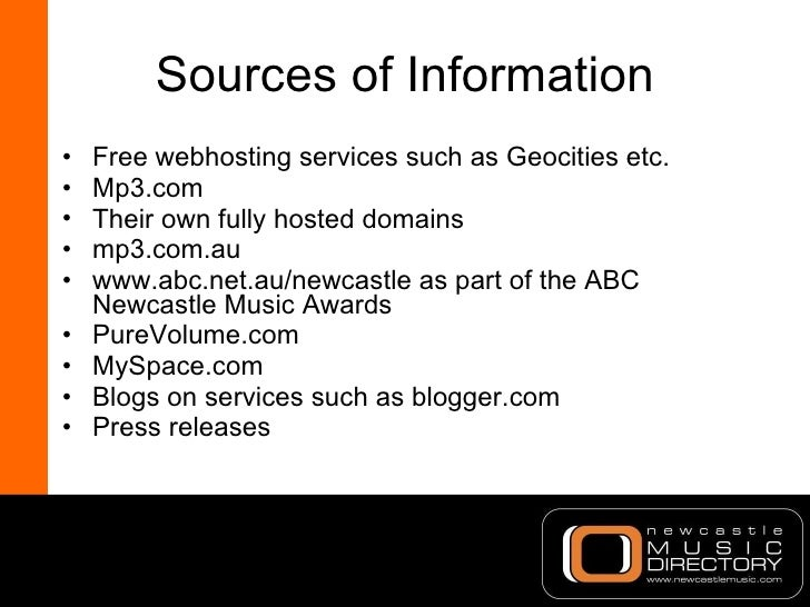 Sources of Information <ul><li>Free webhosting services such as Geocities etc. </li></ul><ul><li>Mp3.com </li></ul><ul><li...