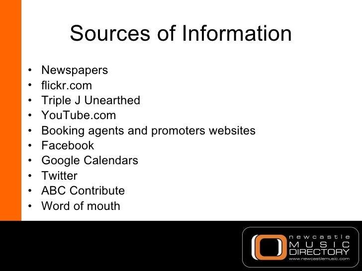 Sources of Information <ul><li>Newspapers </li></ul><ul><li>flickr.com </li></ul><ul><li>Triple J Unearthed </li></ul><ul>...