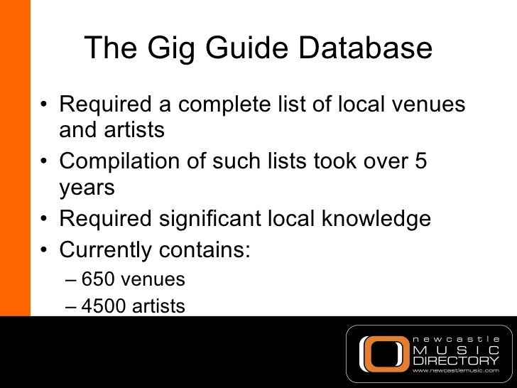 The Gig Guide Database <ul><li>Required a complete list of local venues and artists </li></ul><ul><li>Compilation of such ...
