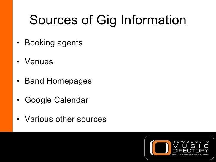 Sources of Gig Information <ul><li>Booking agents </li></ul><ul><li>Venues </li></ul><ul><li>Band Homepages </li></ul><ul>...