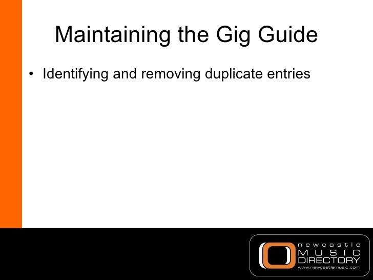Maintaining the Gig Guide <ul><li>Identifying and removing duplicate entries </li></ul>