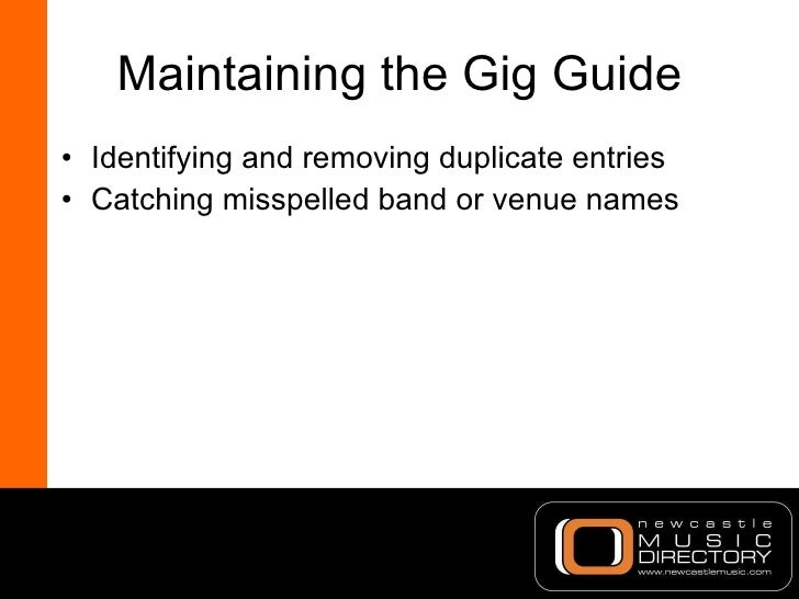 Maintaining the Gig Guide <ul><li>Identifying and removing duplicate entries </li></ul><ul><li>Catching misspelled band or...