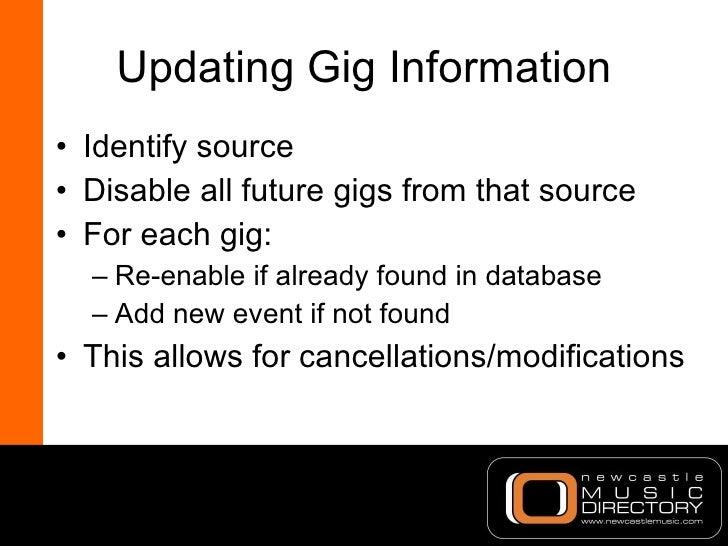 Updating Gig Information <ul><li>Identify source </li></ul><ul><li>Disable all future gigs from that source </li></ul><ul>...