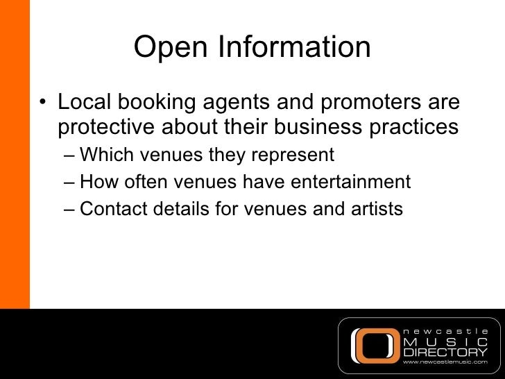 Open Information <ul><li>Local booking agents and promoters are protective about their business practices </li></ul><ul><u...