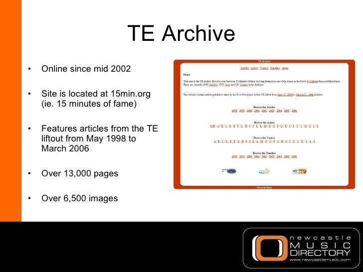 TE Archive <ul><li>Online since mid 2002 </li></ul><ul><li>Site is located at 15min.org (ie. 15 minutes of fame) </li></ul...