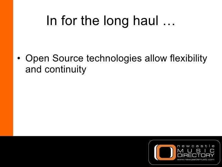 In for the long haul … <ul><li>Open Source technologies allow flexibility and continuity </li></ul>
