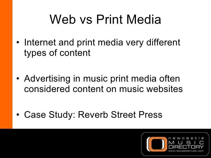 Web vs Print Media <ul><li>Internet and print media very different types of content </li></ul><ul><li>Advertising in music...