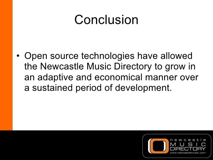 Conclusion <ul><li>Open source technologies have allowed the Newcastle Music Directory to grow in an adaptive and economic...