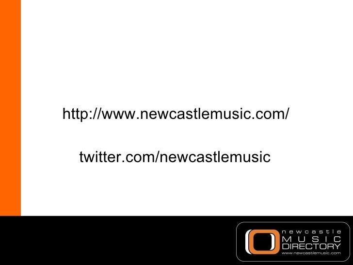 <ul><li>http://www.newcastlemusic.com/ </li></ul><ul><li>twitter.com/newcastlemusic </li></ul>