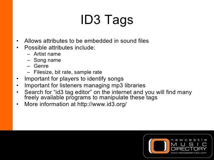 ID3 Tags <ul><li>Allows attributes to be embedded in sound files </li></ul><ul><li>Possible attributes include: </li></ul>...
