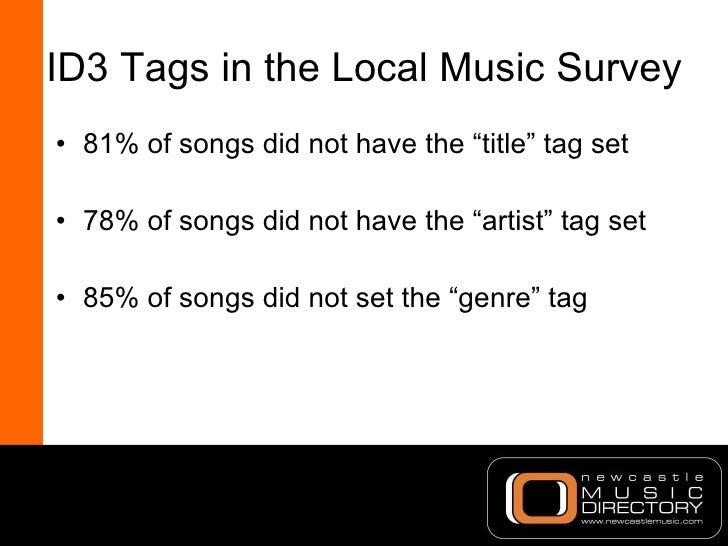 "ID3 Tags in the Local Music Survey <ul><li>81% of songs did not have the ""title"" tag set </li></ul><ul><li>78% of songs di..."