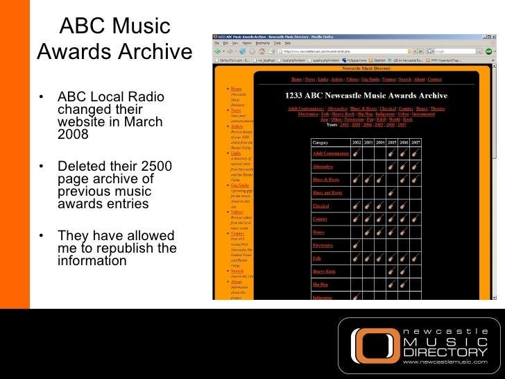 ABC Music Awards Archive <ul><li>ABC Local Radio changed their website in March 2008 </li></ul><ul><li>Deleted their 2500 ...
