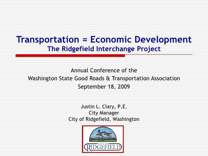 Transportation = Economic Development The Ridgefield Interchange Project Annual Conference of the Washington State Good Ro...