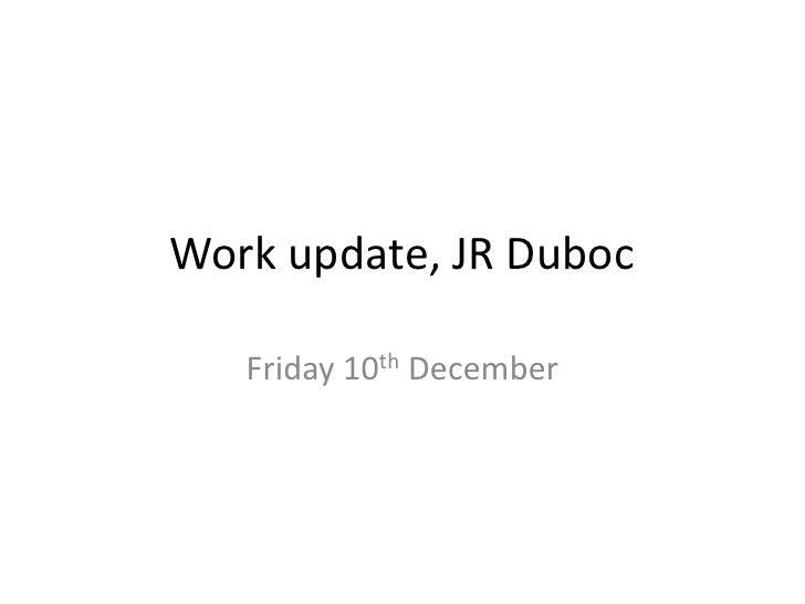 Work update, JR Duboc<br />Friday 10th December<br />