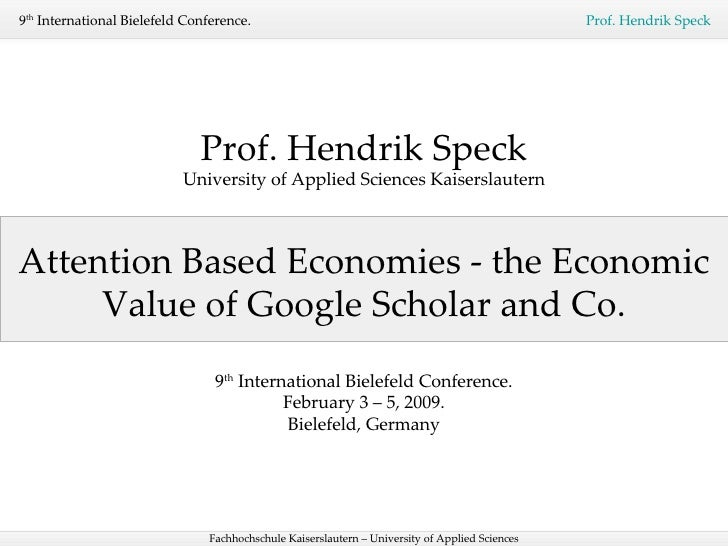 Attention Based Economies - the Economic Value of Google Scholar and Co. Prof. Hendrik Speck University of Applied Science...