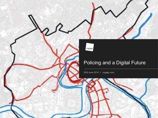 Policing and a Digital Future 25th June 2010 / cogapp.com