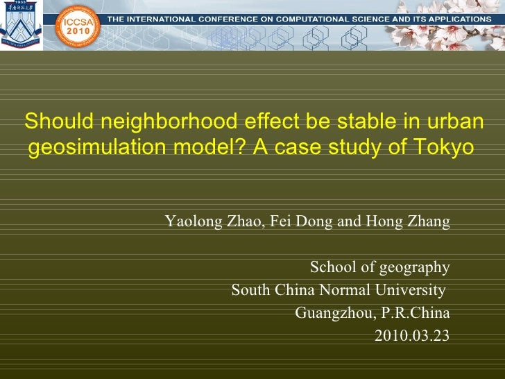 Should neighborhood effect be stable in urban geosimulation model? A case study of Tokyo  Yaolong Zhao, Fei Dong and Hong ...