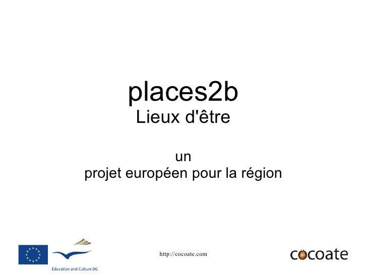 places2b        Lieux d'être               un projet européen pour la région                http://cocoate.com