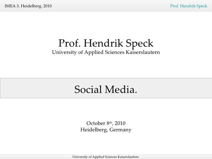 Social Media. Prof. Hendrik Speck University of Applied Sciences Kaiserslautern October 8 th , 2010 Heidelberg, Germany