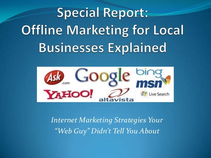 "Special Report:Offline Marketing for Local Businesses Explained<br />Internet Marketing Strategies Your <br />""Web Guy"" Di..."
