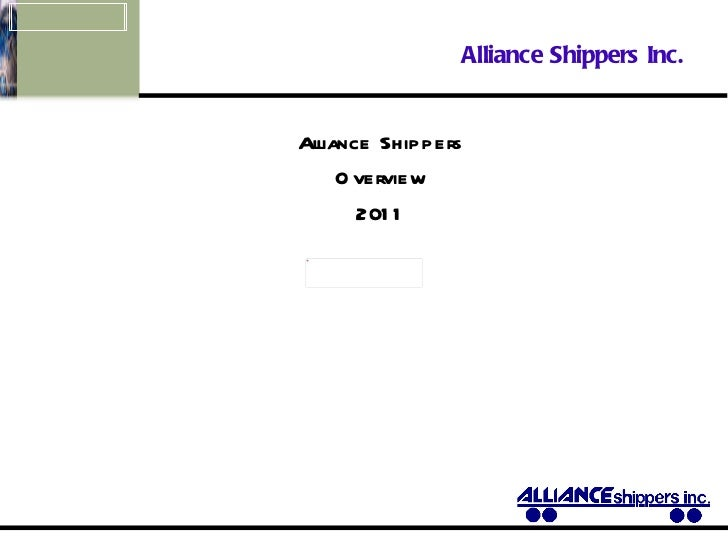 Alliance Shippers Inc.   Alliance Shippers Overview 2011