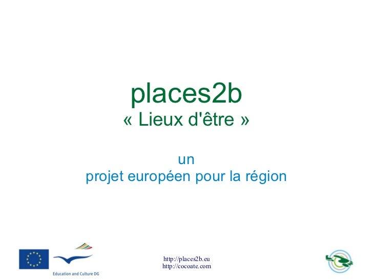 places2b     «Lieuxdêtre»             unprojeteuropéenpourlarégion           http://places2b.eu           http://co...