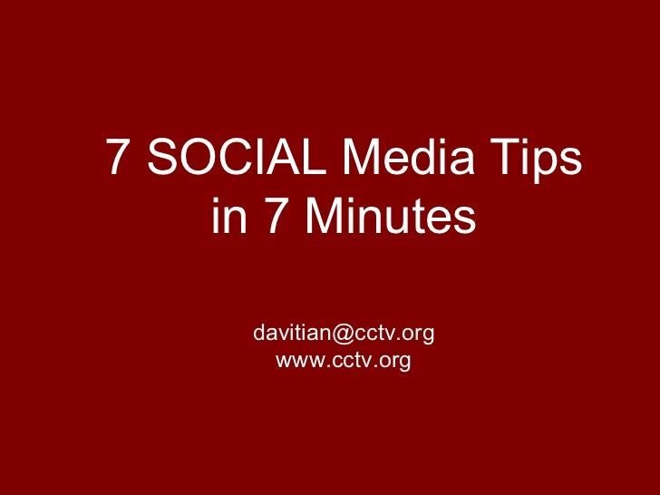7 SOCIAL Media Tips in 7 Minutes [email_address] www.cctv.org