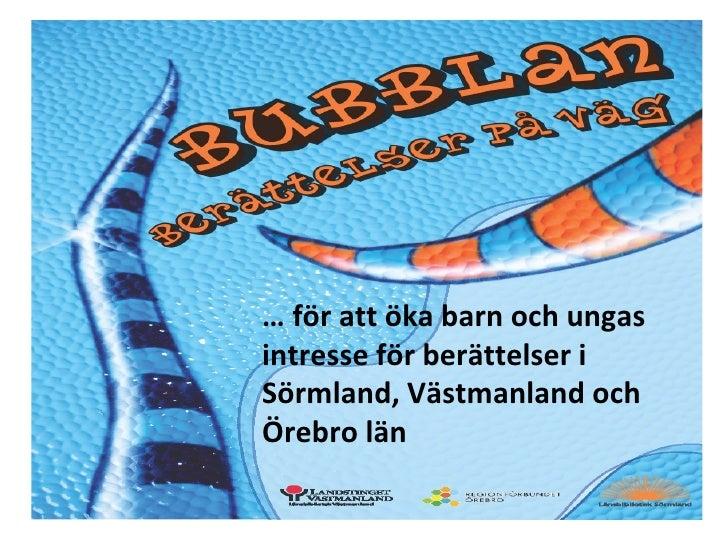 …  för att öka barn och ungas intresse för berättelser i Sörmland, Västmanland och Örebro län