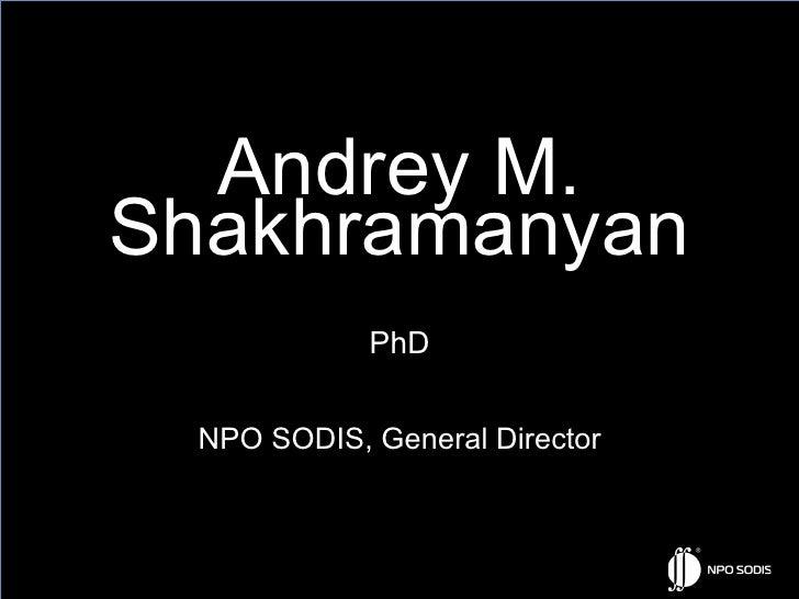 Andrey M.Shakhramanyan            PhD NPO SODIS, General Director