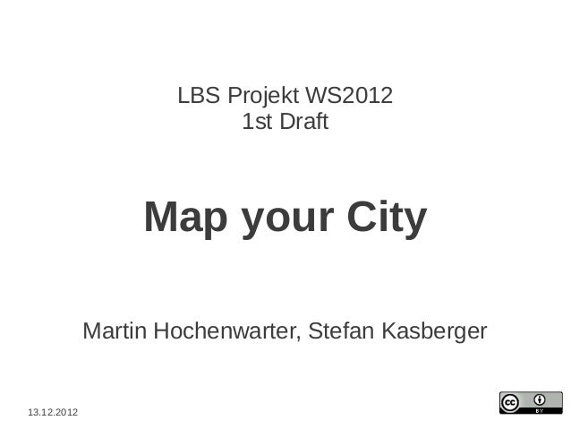 LBS Projekt WS2012                          1st Draft                  Map your City             Martin Hochenwarter, Stef...