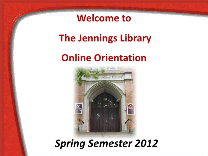 Welcome toThe Jennings Library Online OrientationSpring Semester 2012