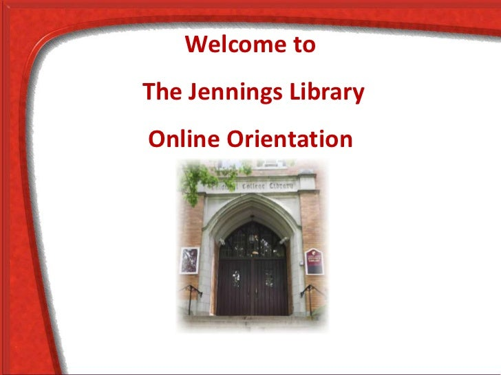 Welcome toThe Jennings LibraryOnline Orientation