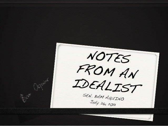 NOTES ! FROM AN IDEALIST!SEN. BAM AQUINO! July 26, 2013!